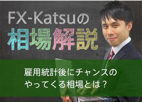 【FX-Katsuの相場解説】雇用統計後にチャンスのやってくる相場とは?